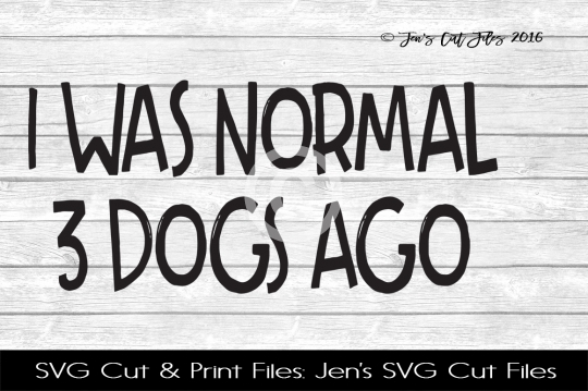 I Was Normal 3 Dogs Ago SVG Cut File example image 1