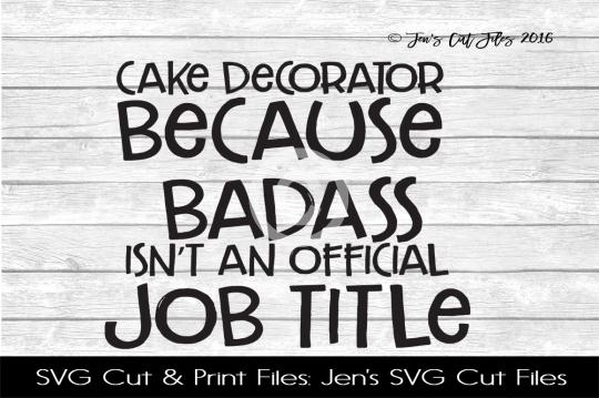 Cake Decorator Because Badass SVG Cut File example image 1