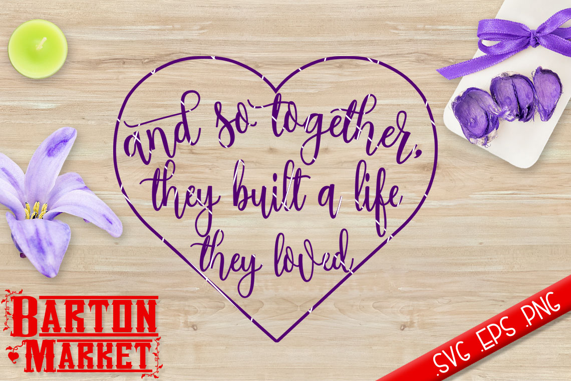 And So Together They Built A Life They Loved SVG / EPS / PNG example image 1