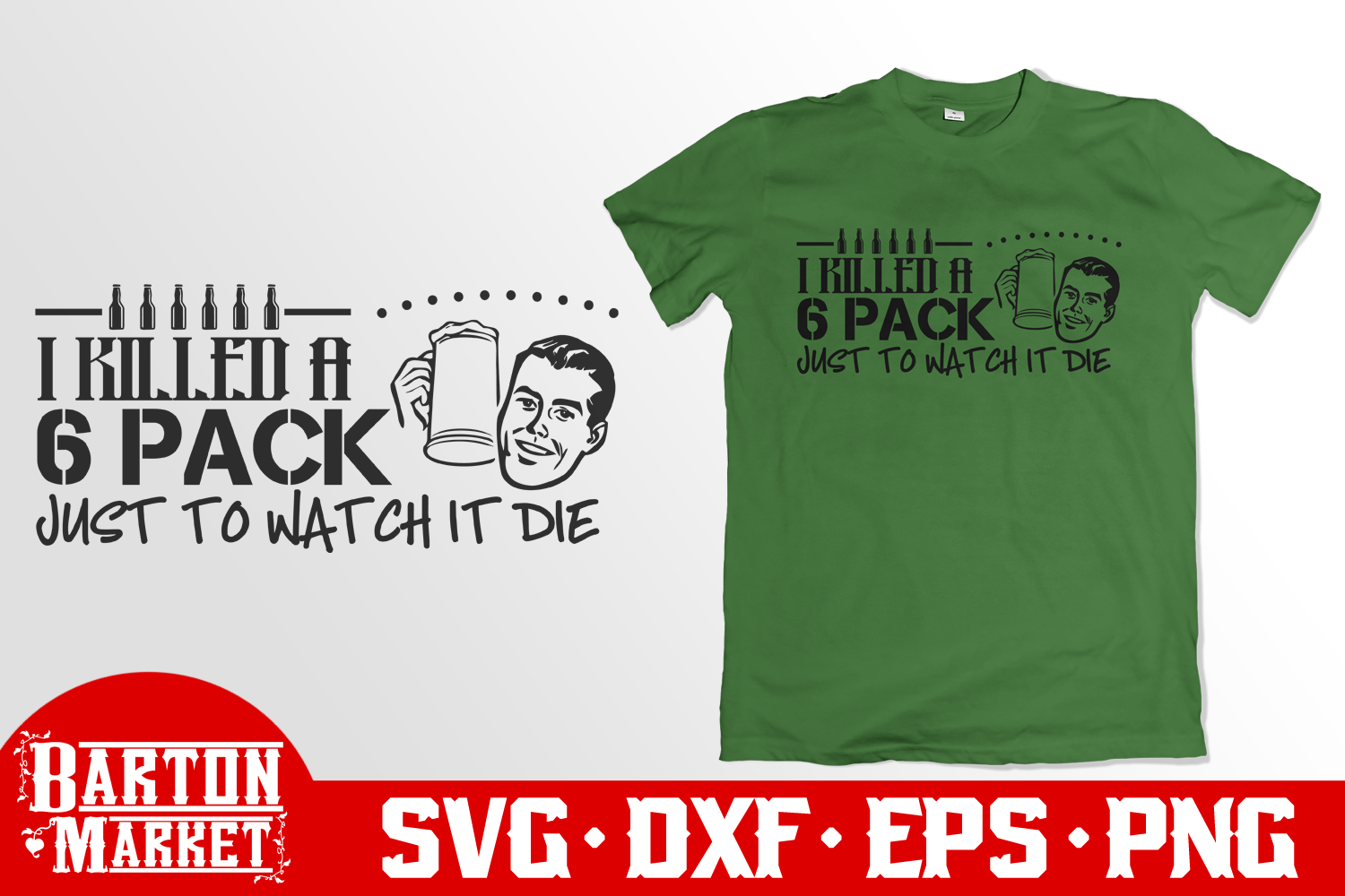 I Just Killed A 6 Pack Just To Watch It Die SVG DXF EPS PNG example image 1