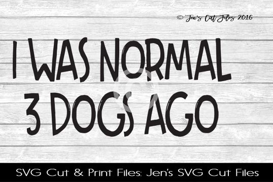 I Was Normal 3 Dogs Ago SVG Cut File example image