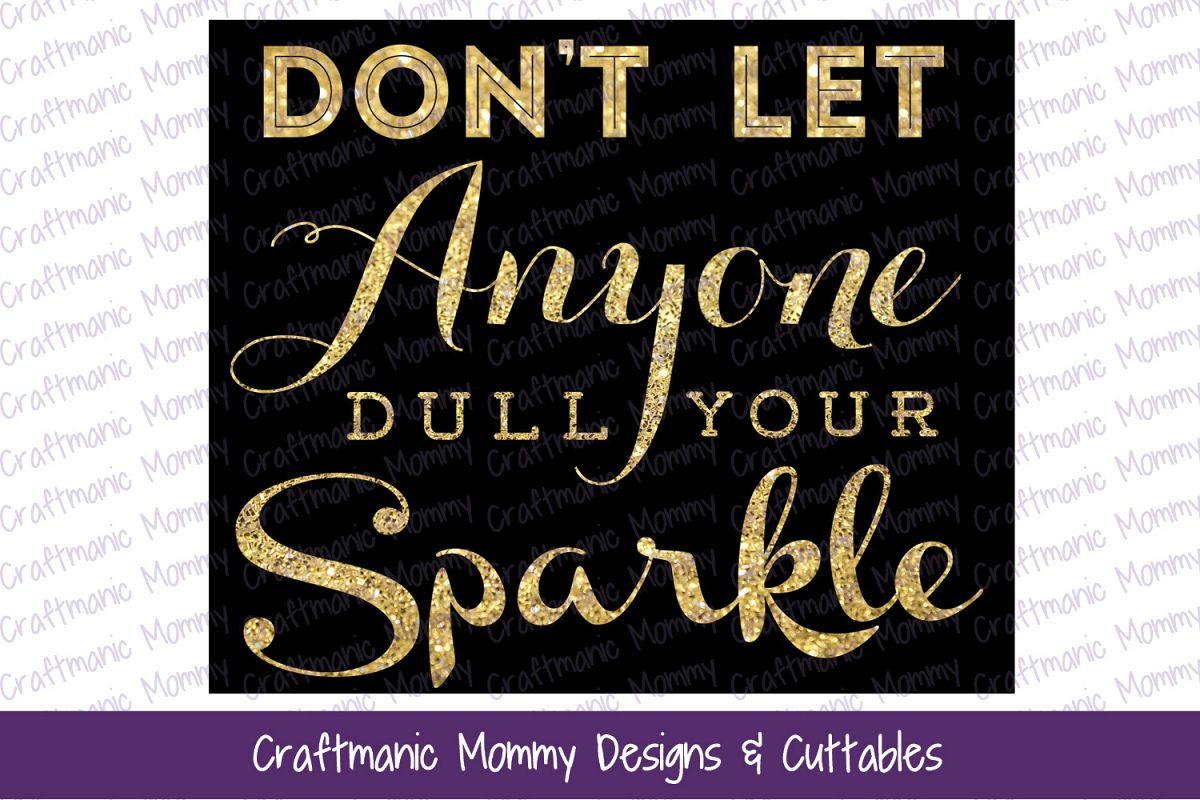 Don't Let Anyone Dull Your Sparkle example image