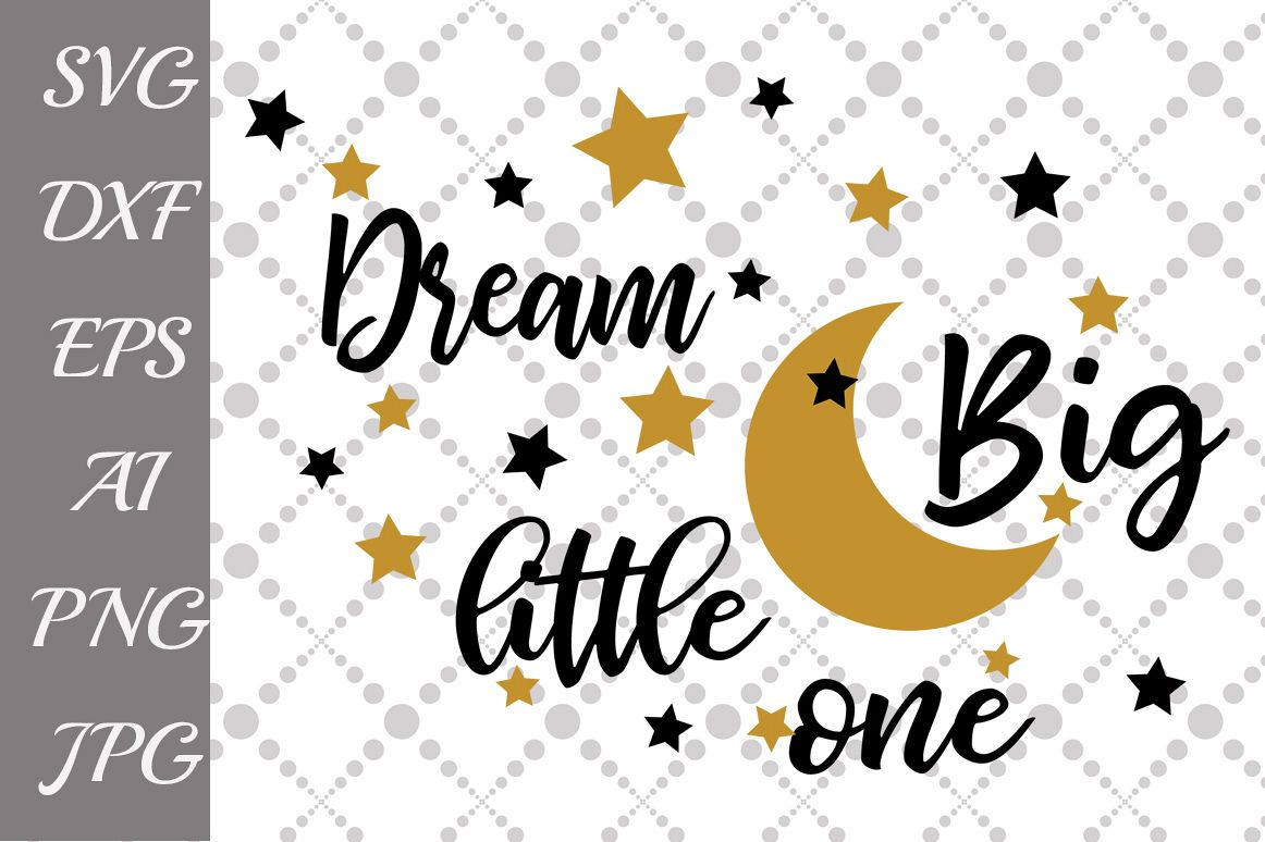 Dream big little one Svg example image