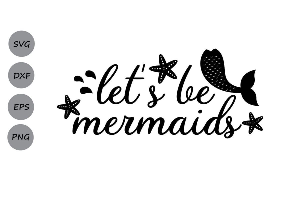 Lets be mermaids svg mermaid svg bea design bundles