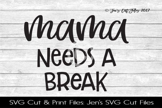 Mama Needs A Break SVG Cut File example image