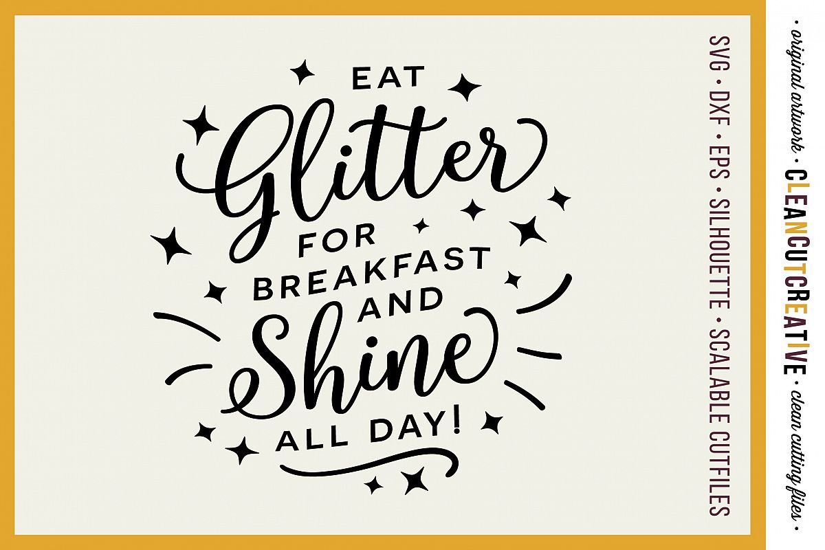 EAT GLITTER FOR BREAKFAST AND SHINE ALL DAY! - SVG DXF EPS PNG - Cricut & Silhouette - clean cutting files example image