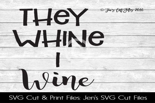 They Whine I Wine SVG Cut File example image