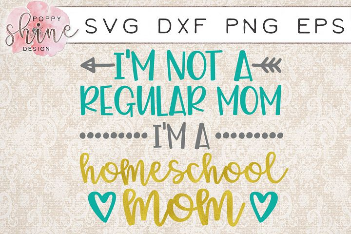 Im Not A Regular Mom Im A Homeschool Mom SVG PNG EPS DXF Cutting Files