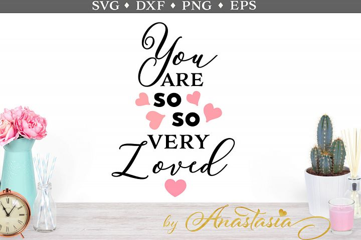 You are so so very loved SVG cut file