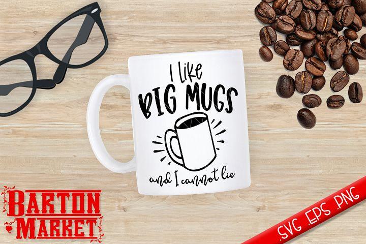 I Like Big Mugs And I Cannot Lie SVG / EPS / PNG