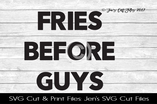 Fries Before Guys SVG Cut File