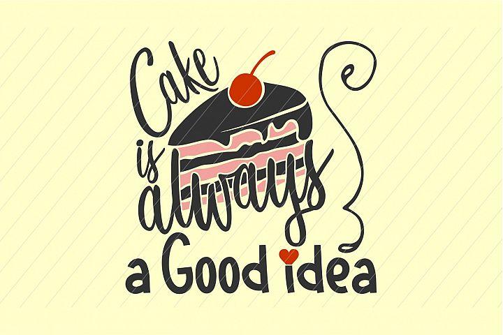 cake svg, cake is always a good idea, cricut, silhouette, all cut machines