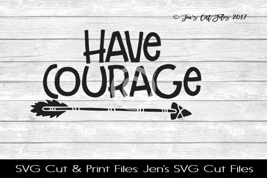 Have Courage SVG Cut File