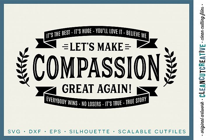 LETS MAKE COMPASSION GREAT AGAIN! - funny inspiring quote - SVG DXF EPS PNG - Cricut & Silhouette - clean cutting files