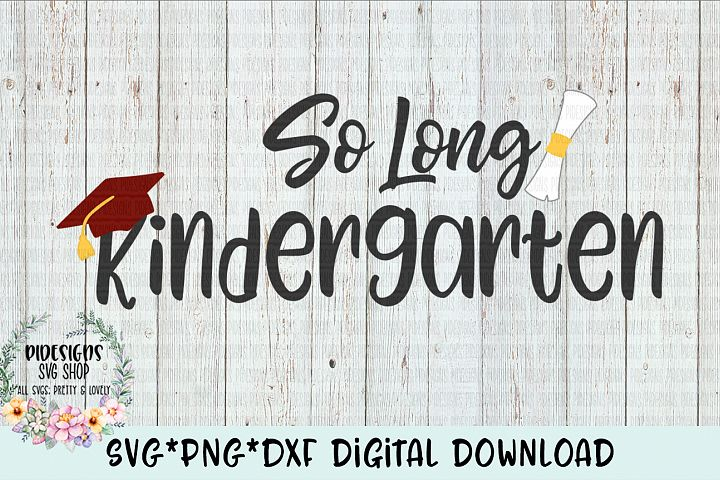 So Long Kindergarten SVG*PNG*DXF Digital Download