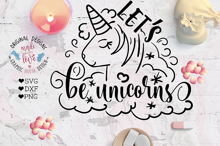 Lets be Unicorns Cutting File  (SVG, DXF, PNG)
