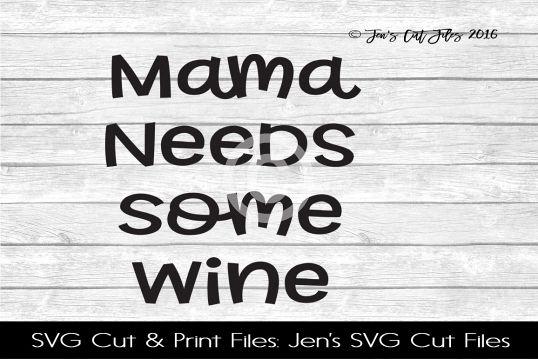 Mama Needs Some Wine SVG Cut File