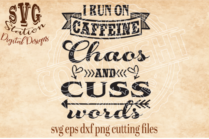 I Run On Caffeine Chaos And Cuss Words Cut File