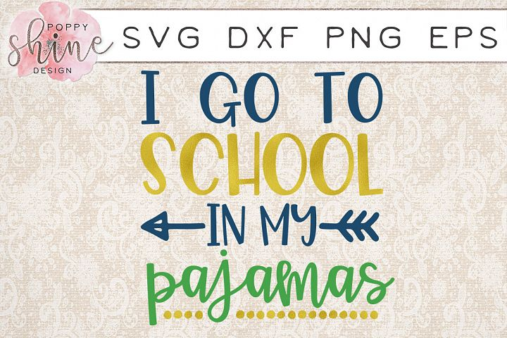 I Go To School In My Pajamas SVG PNG EPS DXF Cutting Files