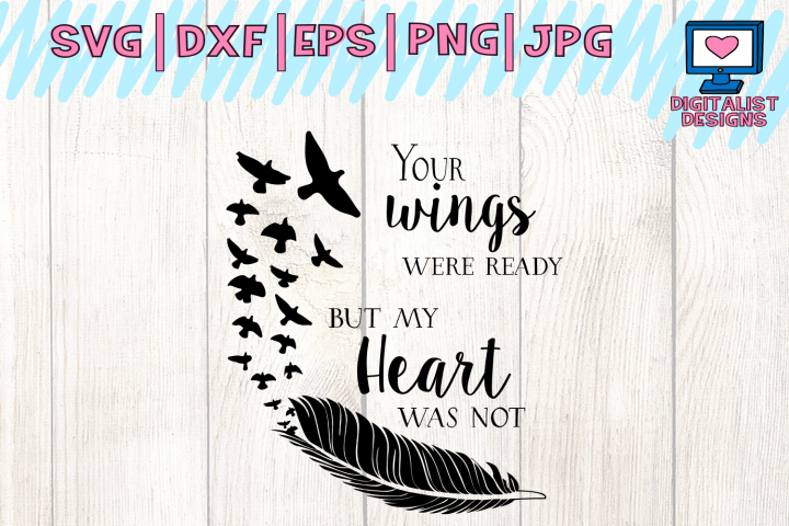 your wings were ready, my heart was not, in memory svg, cricut cut file, feather svg, bird svg, heart quotes svg, silhouette, clipart