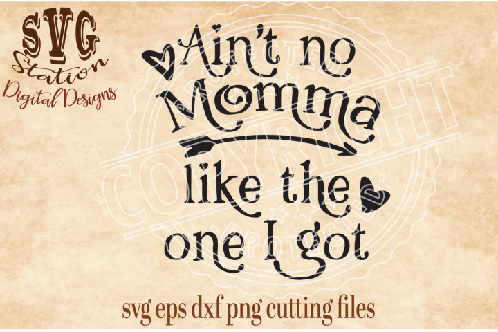 Aint No Momma Like The One I Got / SVG DXF PNG EPS Cutting File Silhouette Cricut Scal
