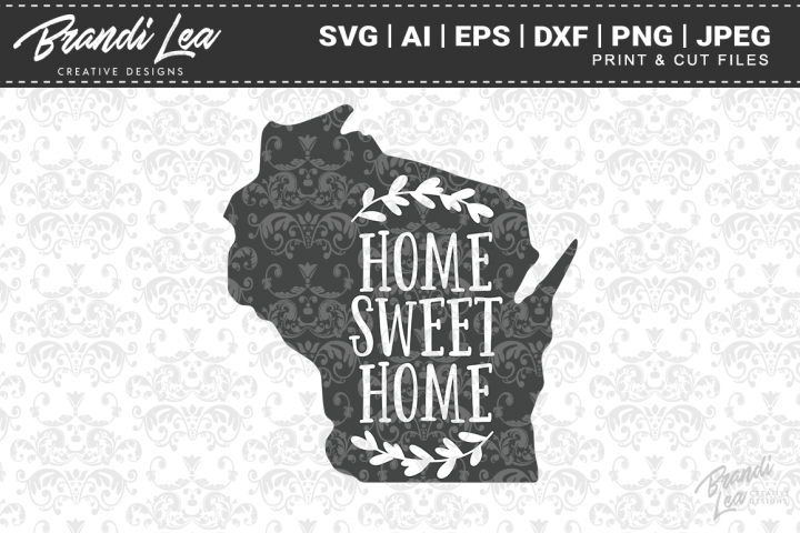 Wisconsin Home Sweet Home State Map SVG Cutting Files