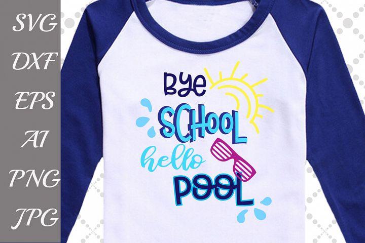 Bye school hello pool Svg,GRADUATION SVG, Last day of school Svg