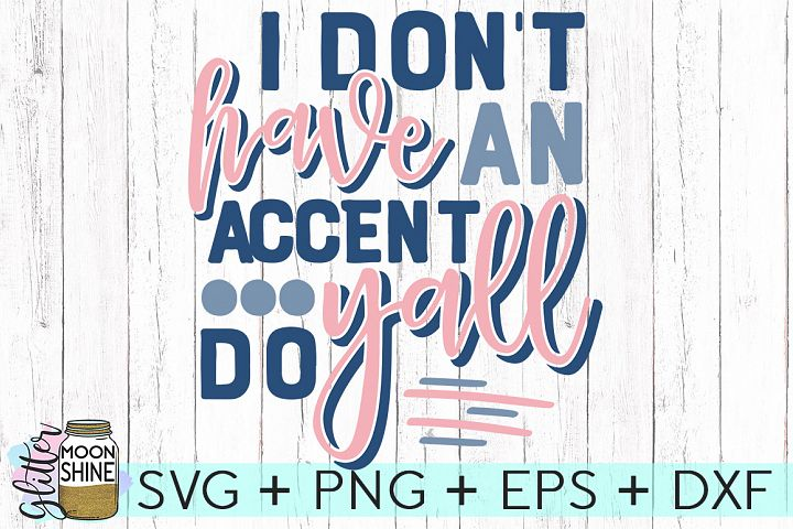 I Dont Have An Accent Yall Do SVG DXF PNG EPS Cutting Files