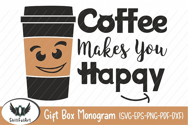 coffee svg, coffee makes you happy, coffee quote, cricut, silhouette,