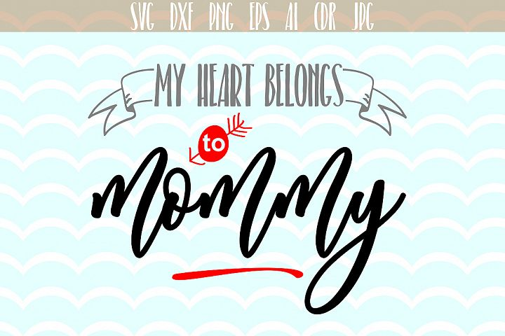 My heart belongs to mommy, Mothers Day phrases encourage, optimism, positive, Cut File, Fun phrases, Slogan, Ai, Eps, Dxf, Png, Jpg.