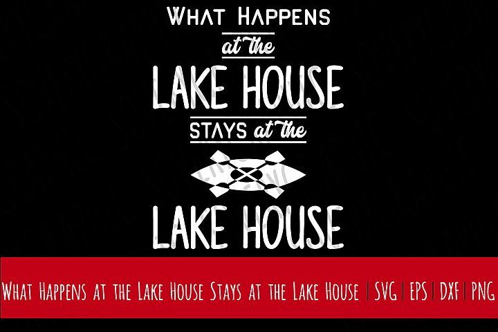 What Happens at the Lake House Stays at the Lake House | Cutting File | Printable | svg | eps | dxf | png | Vintage Farmhouse| Home Decor | Humor
