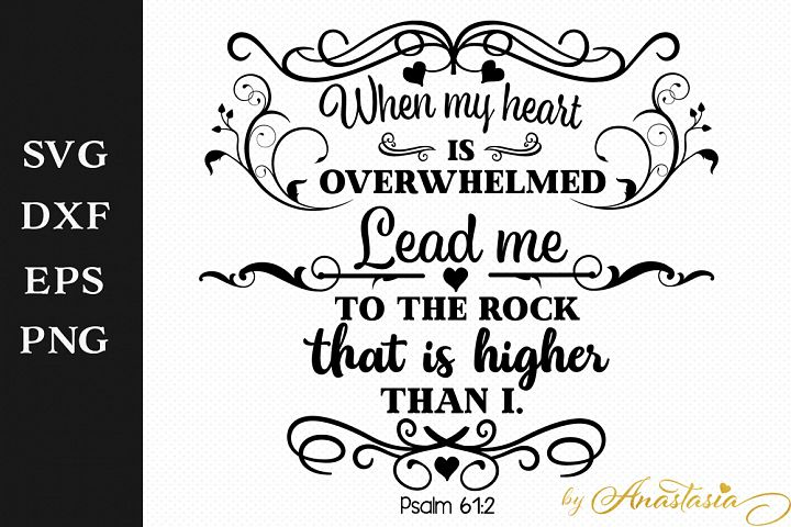 When my heart is overwhelmed Lead me to the rock that is higher than I - Psalm 6:12 SVG Decal