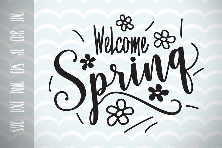 Welcome Spring, Spring decor, Spring Time SVG Vector Image Printable Cut File for Cricut and Silhouette, Positive Phrase  Ai, Eps, Dxf, Png, Jpg.