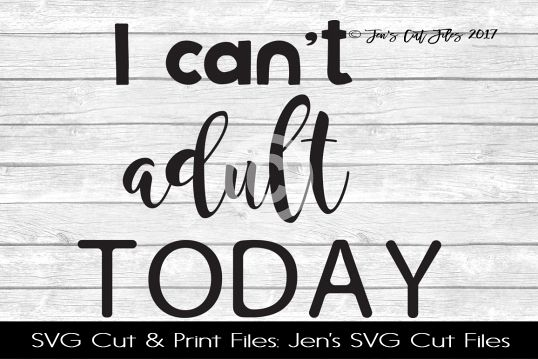 I Cant Adult Today SVG Cut File