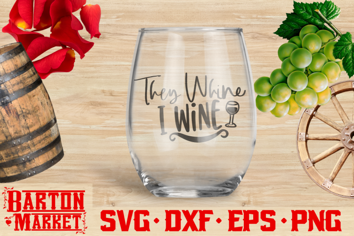 They Whine, I Wine SVG DXF EPS PNG