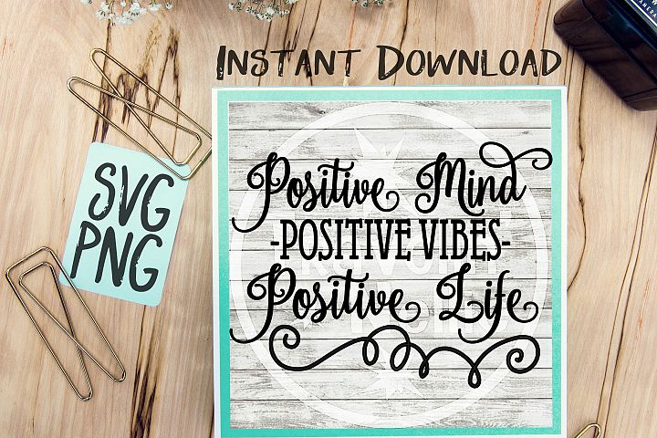 Positive Mind Postive Vibes Positive Life SVG PNG Cricut Cameo Silhouette Brother Scan Cut Crafters Cutting Files Vinyl Cutting Sign Making