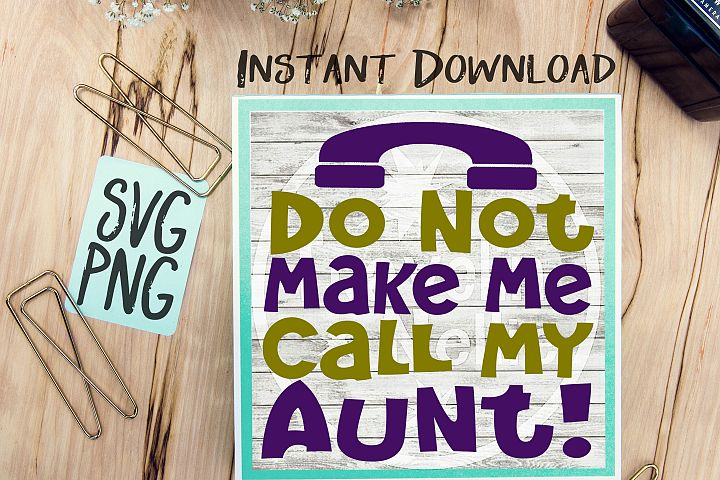 Do Not Make Me Call My Aunt SVG PNG Image Design for Cut Machines Print DIY Design Brother Cricut Cameo Cutout