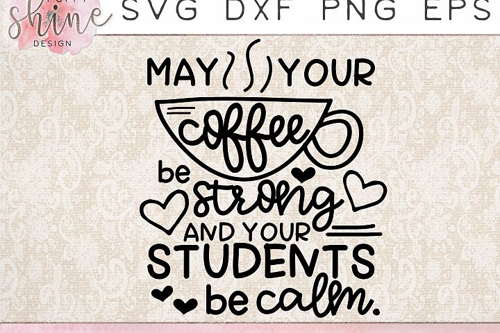 May Your Coffee Be Strong And Your Students Be Calm SVG PNG EPS DXF Cutting Files