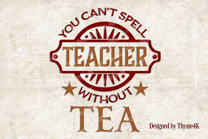You cant spell Teacher without TEA Digital Design