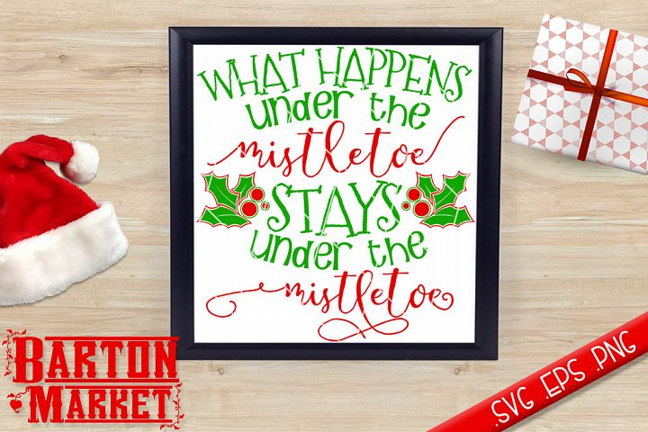 What Happens Under The Mistletoe SVG / EPS / PNG