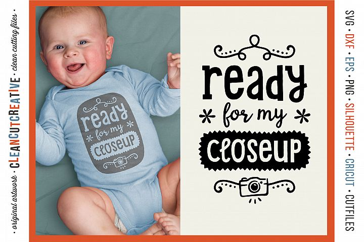 Ready for my Closeup! baby design - SVG DXF EPS PNG - Cricut and Silhouette - clean cutting files