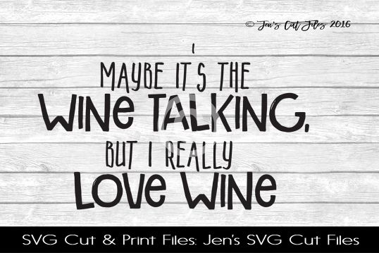 Maybe Its The Wine Talking SVG Cut File
