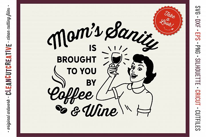 Mom's Sanity is brought to you by Coffee and Wine funny SVG cut file