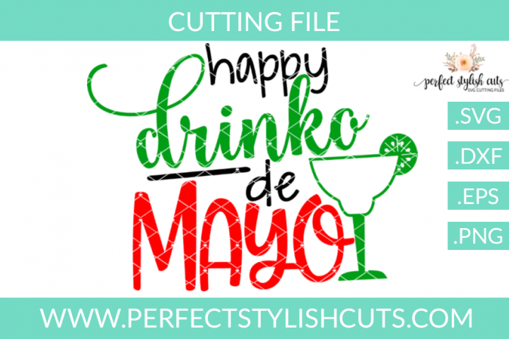 Happy Drinko De Mayo - SVG, EPS, DXF, PNG Files For Cutting Machines, Spring SVG, Flower SVG