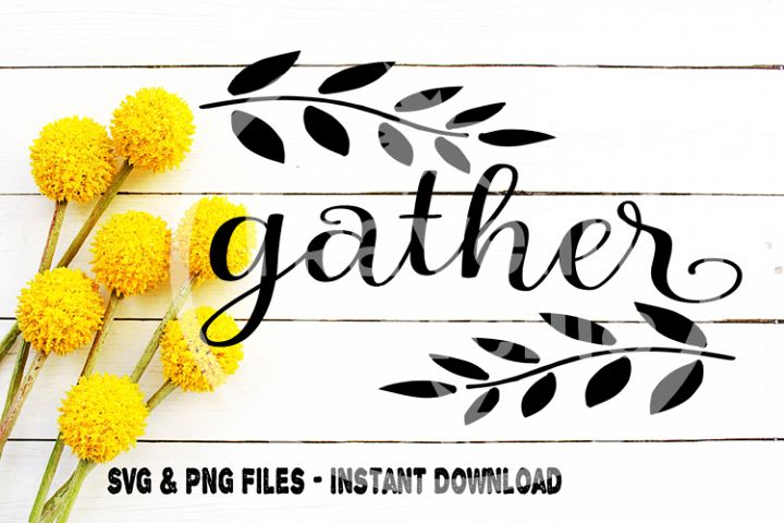 Gather svg, Kitchen svg, Vine svg, Thanksgiving, Holiday Card, Fall, Printable FIle, Cut file for, Cricut, Silhouette, Image, Harvest