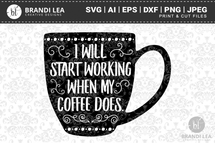 I Will Start Working When My Coffee Does SVG Cutting Files