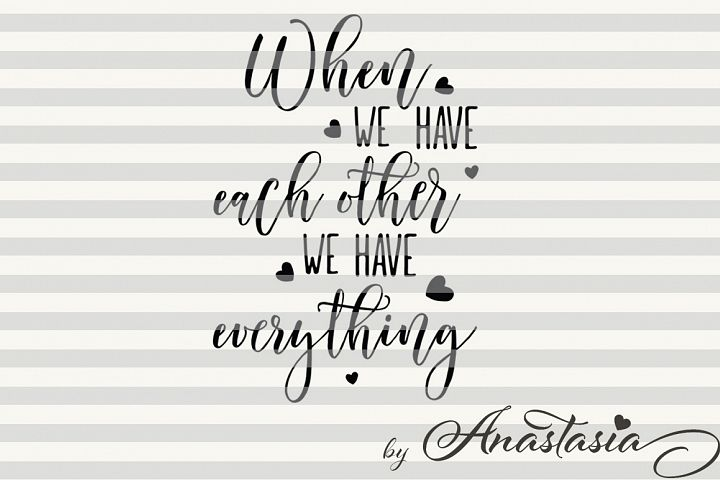 When we have each other we have Everything svg cut file
