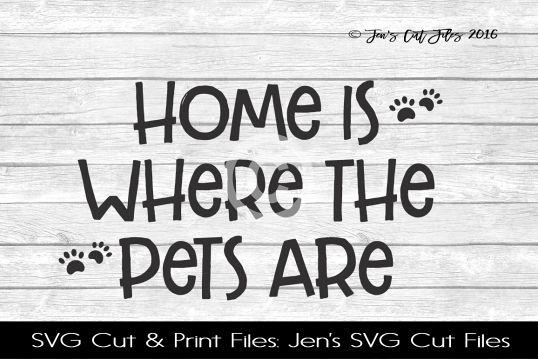 Home Is Where The Pets Are SVG Cut File