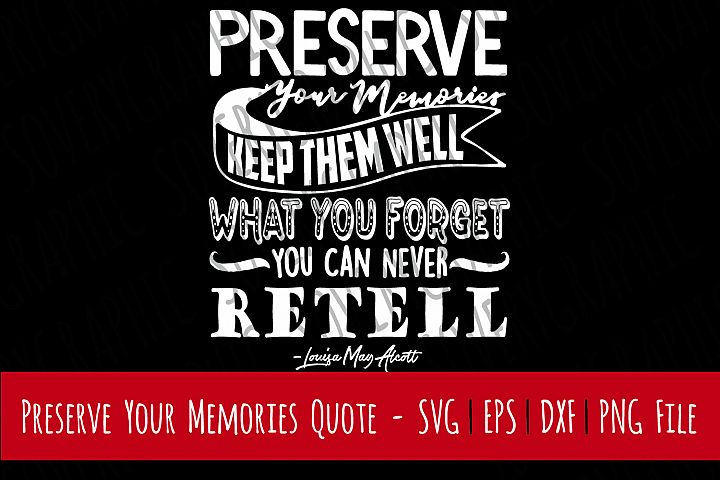 Preserve Your Memories   Cutting File   Printable   svg   eps   dxf   png   Louisa May Alcott Quote   Scrapbook   Home Decor   Stencil