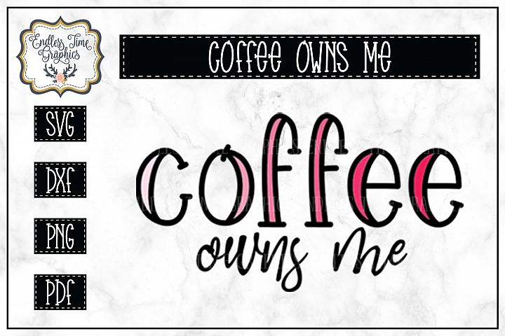Coffee Owns Me SVG